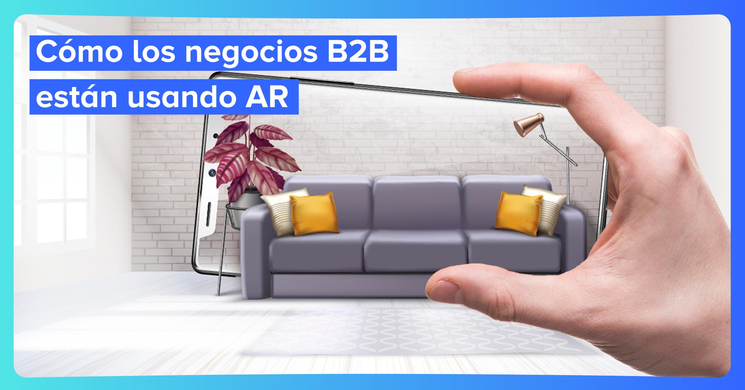 Cómo los negocios B2B están usando AR