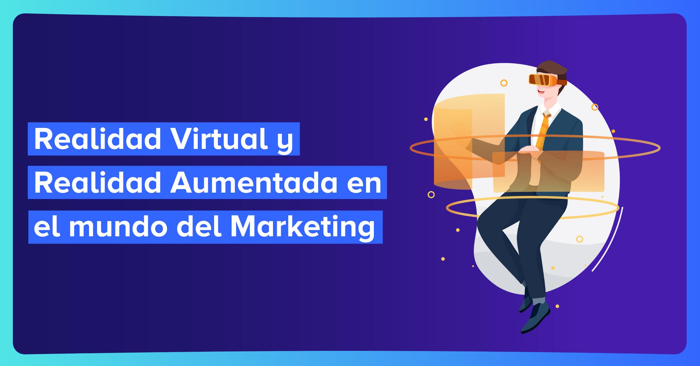 Realidad Virtual y Realidad Aumentada en el mundo del Marketing