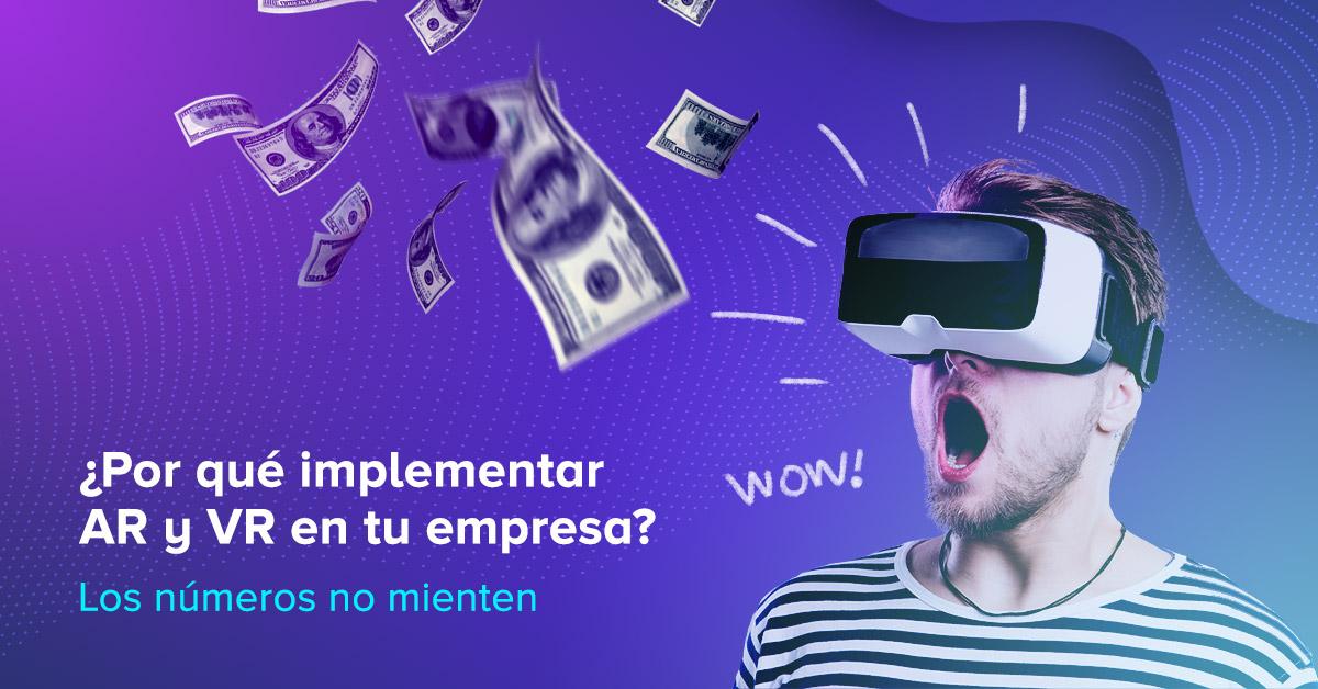 ¿Por qué implementar AR y VR en tu empresa? Los números no mienten